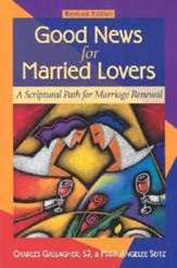 Good News for Married Lovers: A Scriptural Path to Marriage RenewalRevised Edition