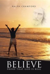 Believe: Proof That God Is Real