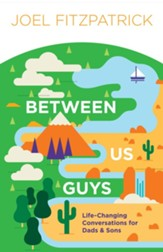 Between Us Guys: Life-Changing Conversations for Dads and Sons