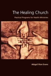 The Healing Church: Practical Programs for Health Ministries - Slightly Imperfect
