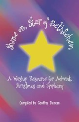 Shine On, Star of Bethlehem: A Worship Resource for Advent, Christmas, and Epiphany