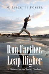 Run Farther, Leap Higher: A Christian Spiritual Journey Handbook
