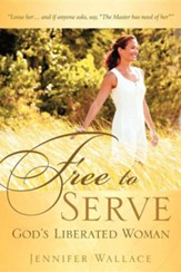 Free to Serve, God's Liberated Woman