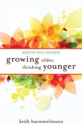 Growing Older, Thinking Younger: Ministry to Boomers