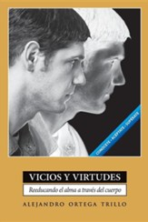 Vicios y Virtudes: Reeducando el Alma A Traves del Cuerpo = Vices and Virtues