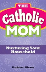 The Catholic Mom: Nurturing Your Household