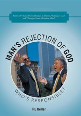 Man's Rejection of God: Who's Responsible?