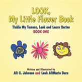 Look, My Little Flower Book: Tickle My Tummy, Look and Learn Series Book One