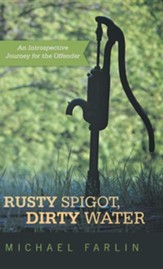 Rusty Spigot, Dirty Water: An Introspective Journey for the Offender