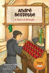 Andre Bessette: A Heart of Strength
