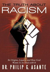 The Truth about Racism: Its Origins, Legacy, and How God Wants Us to Deal with It