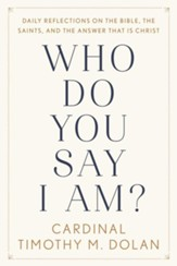 Who Do You Say I Am?: Reflections on the Bible, the Saints, and the Answer That Is Christ
