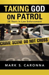 Taking God on Patrol: 28 Years in Law Enforcement