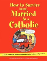 How to Survive Being Married to a Catholic, Revised Edition: A Frank and Honest Guide to Catholic Attitudes, Beliefs, and Practices