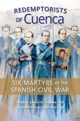 Redemptorists of Cuenca: Six Martyrs of the Spanish Civil War