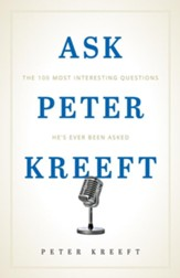 Ask Peter Kreeft: The 100 Most Interesting Questions He's Ever Been Asked