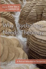 Why Psychology Needs Theology: A Radical-Reformation Perspective