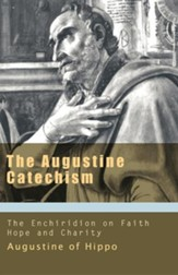 The Augustine Catechism: The Enchiridion on Faith, Hope, and Love (Works of Saint Augustine)