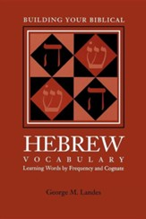 Building Your Biblical Hebrew Vocabulary: Learning Words by Frequency and Cognate, Edition 0002