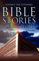 Bible Stories for Big People: Volume1: Old Testament