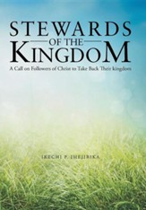Stewards of the Kingdom: A Call on Followers of Christ to Take Back Their Kingdom