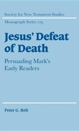 Jesus' Defeat of Death: Persuading Mark's Early Readers