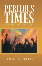 Perilous Times: Blow the Trumpet in Zion