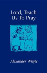 Lord, Teach Us to Pray: Sermons on Prayer