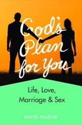God's Plan for You (Revised): Life, Love, Marriage, & Sex