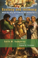Ecstasy and Intimacy: When the Holy Spirit Meets the Human Spirit