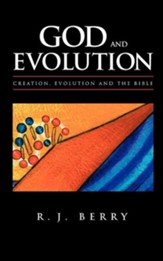God and Evolution: Creation, Evolution and the Bible