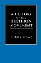 A History of the Brethren Movement: Its Origins, Its Worldwide Development and Its Significance for the Present Day