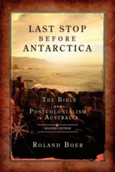 Last Stop Before Antarctica: The Bible and Postcolonialism in Australia, Second Edition, Edition 0002Revised