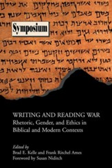 Writing and Reading War: Rhetoric, Gender, and Ethics in Biblical and Modern Contexts