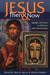Jesus Then and Now: Images of Jesus in History and  Christology