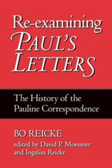 Re-examining Paul's Letters: A History of the Pauline Correspondence