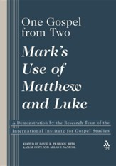 One Gospel From Two: Mark's Use of Matthew and Luke
