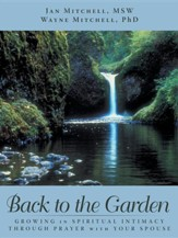 Back to the Garden: Growing in Spiritual Intimacy Through Prayer with Your Spouse
