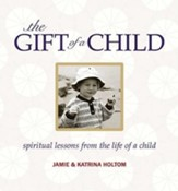 The Gift of a Child: Spiritual Lessons from the Life of a Child