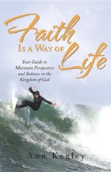 Faith Is a Way of Life: Your Guide to Maintain Perspective and Balance in the Kingdom of God