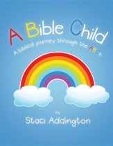 A Bible Child: A Biblical Journey Through the ABC's