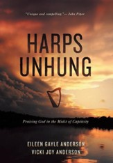 Harps Unhung: Praising God in the Midst of Captivity