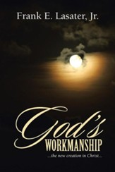 God's Workmanship: ...the New Creation in Christ...