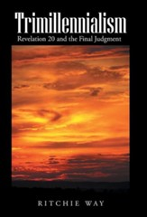 Trimillennialism: Revelation 20 and the Final Judgment