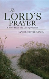 The Lord's Prayer: A Bible Study and Life Application