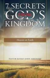 7 Secrets from God's Kingdom: Heaven on Earth