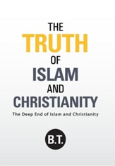 The Truth of Islam and Christianity: The Deep End of Islam and Christianity
