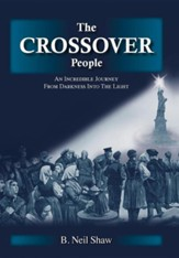 The Crossover People: An Incredible Journey from Darkness Into the Light
