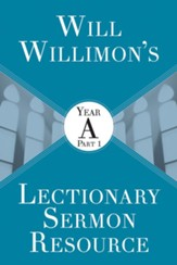 Will Willimon's Lectionary Sermon Resource: Year A Part 1