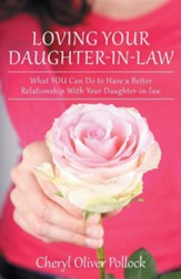 Loving Your Daughter-In-Law: What You Can Do to Have a Better Relationship with Your Daughter-In-Law